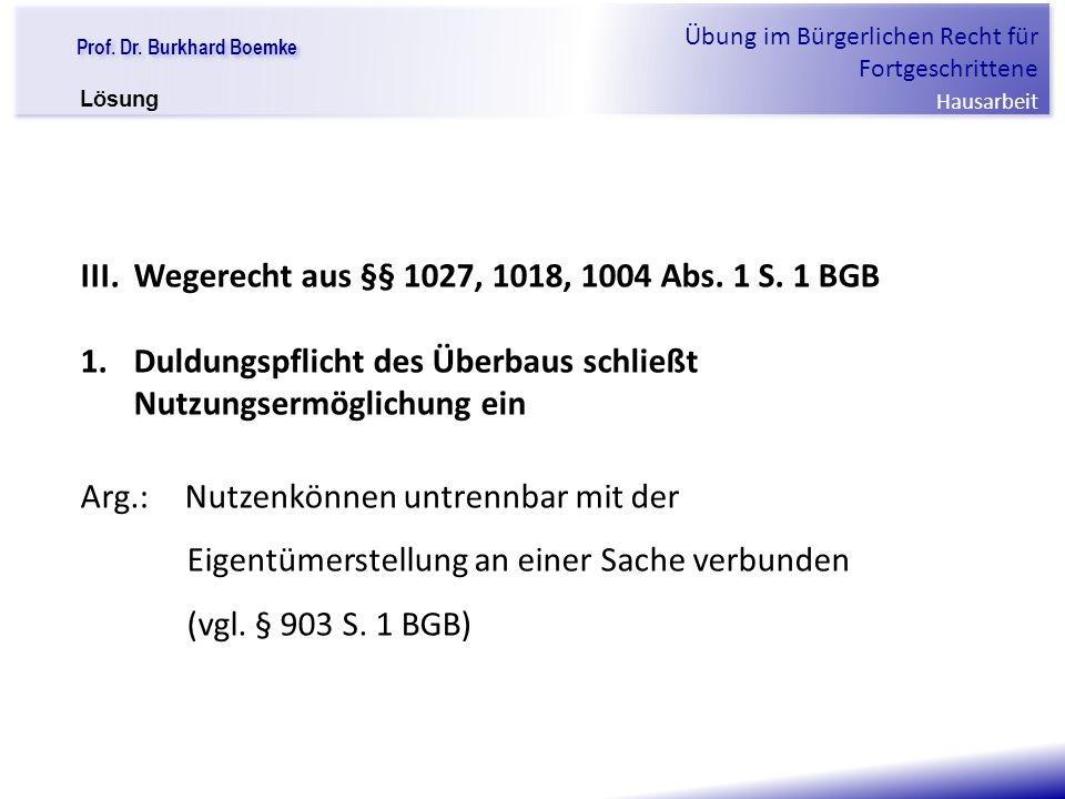 """Prof. Dr. Burkhard Boemke Übung im Bürgerlichen Recht für Fortgeschrittene Hausarbeit """"Verfall einer Familie"""" III. Wegerecht aus §§ 1027, 1018, 1004 A"""