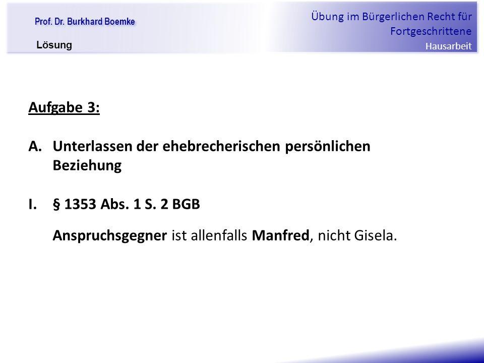 """Prof. Dr. Burkhard Boemke Übung im Bürgerlichen Recht für Fortgeschrittene Hausarbeit """"Verfall einer Familie"""" Aufgabe 3: A. Unterlassen der ehebrecher"""
