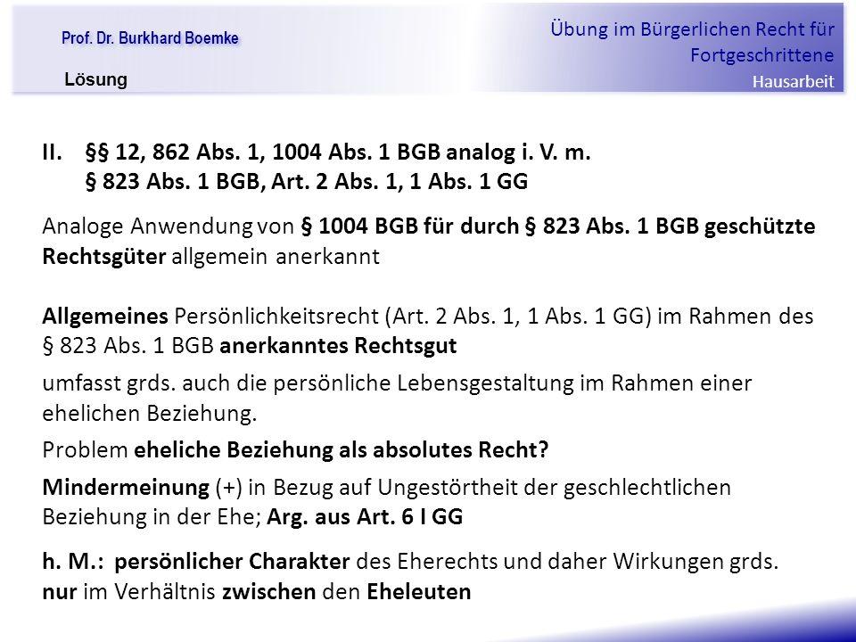 """Prof. Dr. Burkhard Boemke Übung im Bürgerlichen Recht für Fortgeschrittene Hausarbeit """"Verfall einer Familie"""" II. §§ 12, 862 Abs. 1, 1004 Abs. 1 BGB a"""