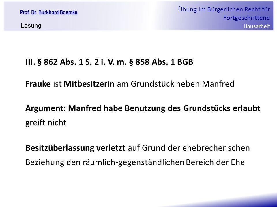 """Prof. Dr. Burkhard Boemke Übung im Bürgerlichen Recht für Fortgeschrittene Hausarbeit """"Verfall einer Familie"""" III. § 862 Abs. 1 S. 2 i. V. m. § 858 Ab"""