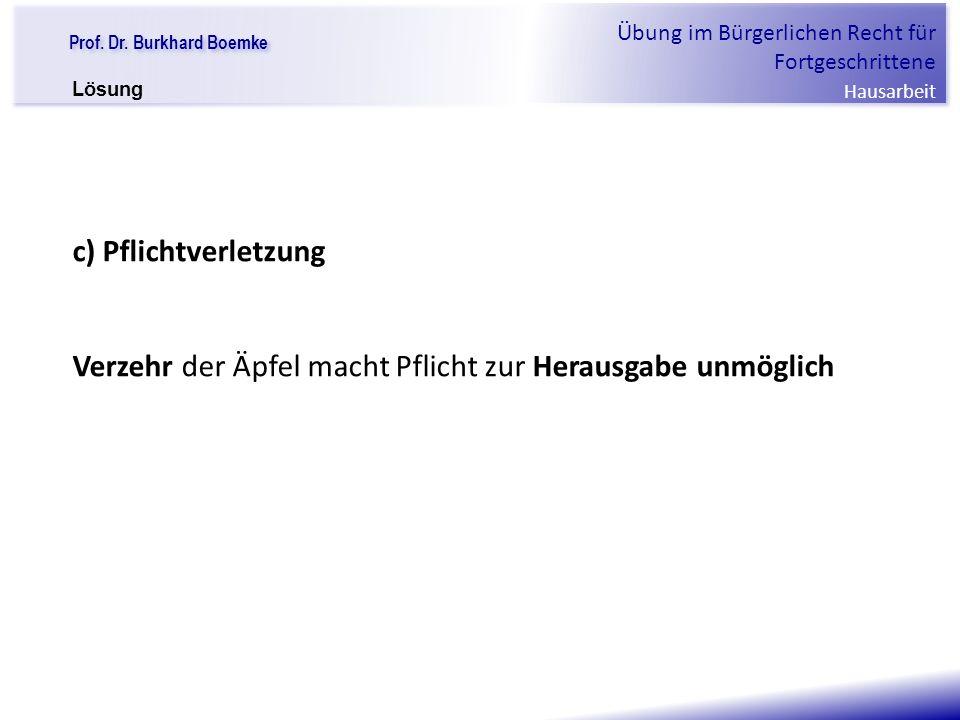 """Prof. Dr. Burkhard Boemke Übung im Bürgerlichen Recht für Fortgeschrittene Hausarbeit """"Verfall einer Familie"""" c) Pflichtverletzung Verzehr der Äpfel m"""