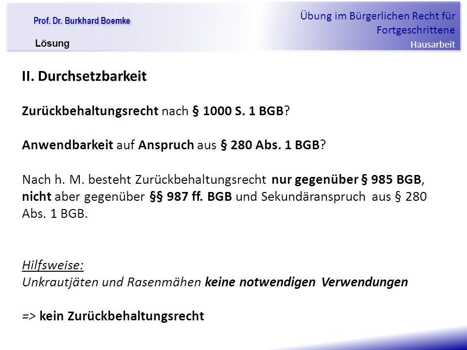 """Prof. Dr. Burkhard Boemke Übung im Bürgerlichen Recht für Fortgeschrittene Hausarbeit """"Verfall einer Familie"""" II. Durchsetzbarkeit Zurückbehaltungsrec"""