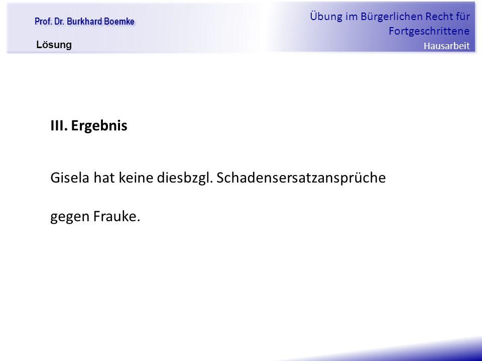"""Prof. Dr. Burkhard Boemke Übung im Bürgerlichen Recht für Fortgeschrittene Hausarbeit """"Verfall einer Familie"""" III. Ergebnis Gisela hat keine diesbzgl."""