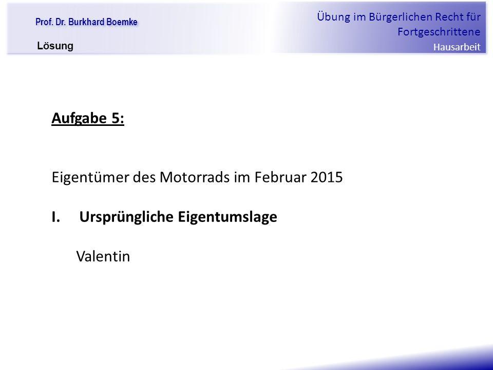 """Prof. Dr. Burkhard Boemke Übung im Bürgerlichen Recht für Fortgeschrittene Hausarbeit """"Verfall einer Familie"""" Aufgabe 5: Eigentümer des Motorrads im F"""