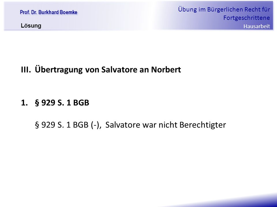 """Prof. Dr. Burkhard Boemke Übung im Bürgerlichen Recht für Fortgeschrittene Hausarbeit """"Verfall einer Familie"""" III.Übertragung von Salvatore an Norbert"""