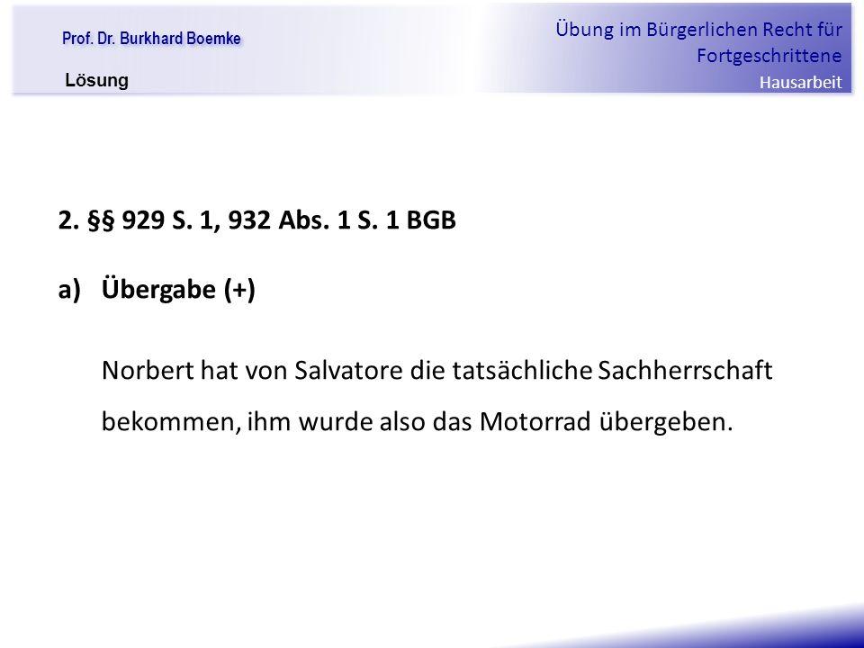 """Prof. Dr. Burkhard Boemke Übung im Bürgerlichen Recht für Fortgeschrittene Hausarbeit """"Verfall einer Familie"""" 2. §§ 929 S. 1, 932 Abs. 1 S. 1 BGB a)Üb"""