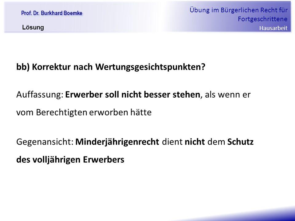 """Prof. Dr. Burkhard Boemke Übung im Bürgerlichen Recht für Fortgeschrittene Hausarbeit """"Verfall einer Familie"""" bb) Korrektur nach Wertungsgesichtspunkt"""