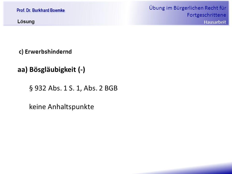 """Prof. Dr. Burkhard Boemke Übung im Bürgerlichen Recht für Fortgeschrittene Hausarbeit """"Verfall einer Familie"""" c) Erwerbshindernd aa) Bösgläubigkeit (-"""