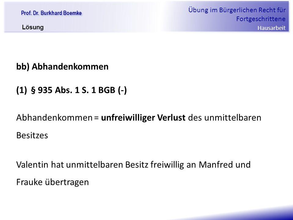 """Prof. Dr. Burkhard Boemke Übung im Bürgerlichen Recht für Fortgeschrittene Hausarbeit """"Verfall einer Familie"""" bb) Abhandenkommen (1)§ 935 Abs. 1 S. 1"""