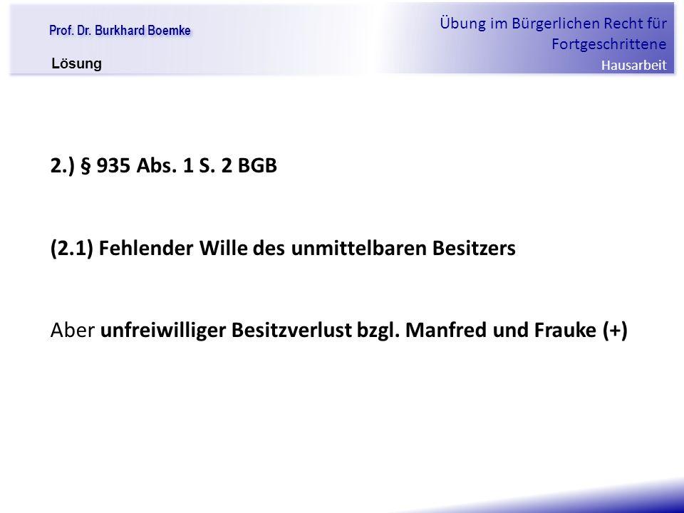 """Prof. Dr. Burkhard Boemke Übung im Bürgerlichen Recht für Fortgeschrittene Hausarbeit """"Verfall einer Familie"""" 2.) § 935 Abs. 1 S. 2 BGB (2.1) Fehlende"""