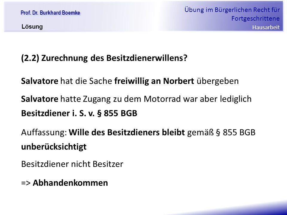 """Prof. Dr. Burkhard Boemke Übung im Bürgerlichen Recht für Fortgeschrittene Hausarbeit """"Verfall einer Familie"""" (2.2) Zurechnung des Besitzdienerwillens"""