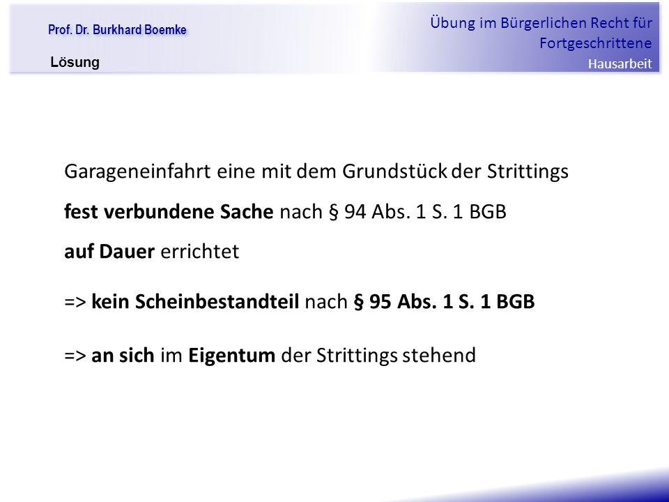 """Prof. Dr. Burkhard Boemke Übung im Bürgerlichen Recht für Fortgeschrittene Hausarbeit """"Verfall einer Familie"""" Garageneinfahrt eine mit dem Grundstück"""