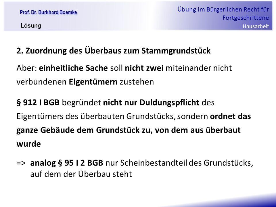 """Prof. Dr. Burkhard Boemke Übung im Bürgerlichen Recht für Fortgeschrittene Hausarbeit """"Verfall einer Familie"""" 2. Zuordnung des Überbaus zum Stammgrund"""