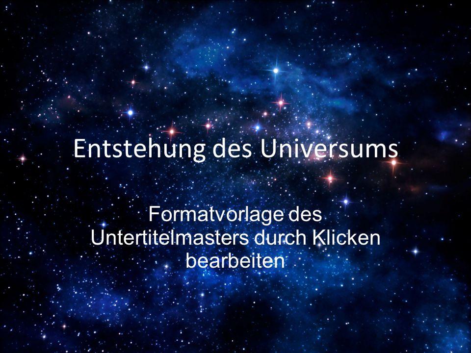 Formatvorlage des Untertitelmasters durch Klicken bearbeiten Entstehung des Universums