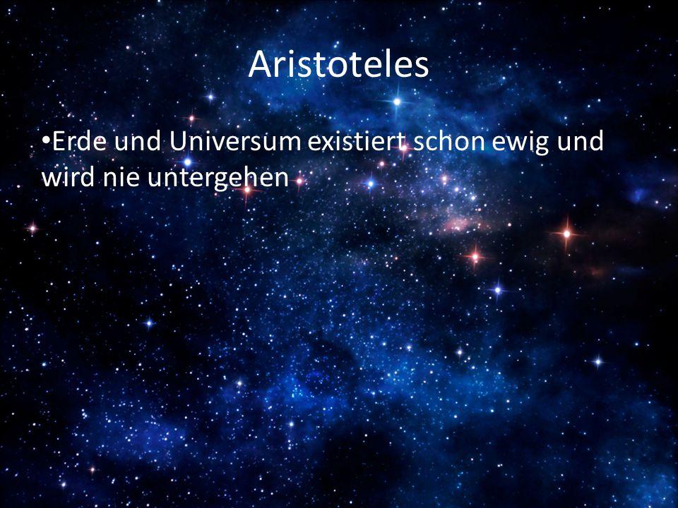 Aristoteles Erde und Universum existiert schon ewig und wird nie untergehen