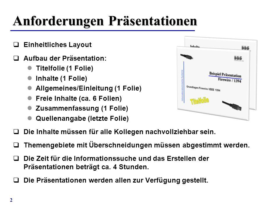 2 Anforderungen Präsentationen  Einheitliches Layout  Aufbau der Präsentation: Titelfolie (1 Folie) Inhalte (1 Folie) Allgemeines/Einleitung (1 Foli