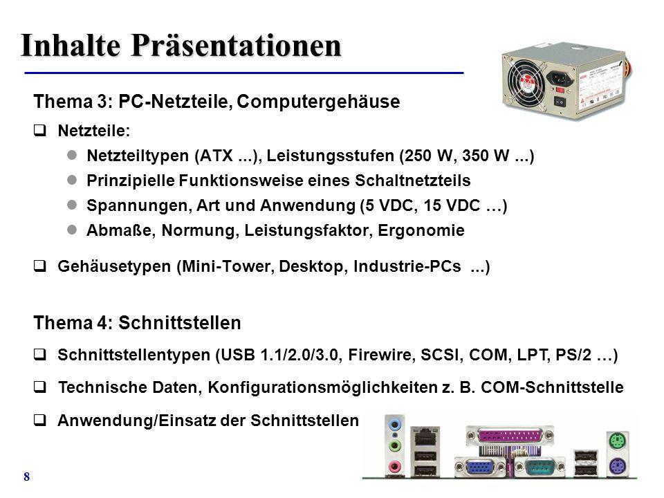 8 Thema 3: PC-Netzteile, Computergehäuse  Netzteile: Netzteiltypen (ATX...), Leistungsstufen (250 W, 350 W...) Prinzipielle Funktionsweise eines Scha