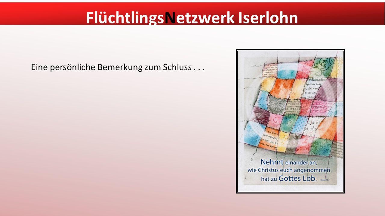 FlüchtlingsNetzwerk Iserlohn Eine persönliche Bemerkung zum Schluss...