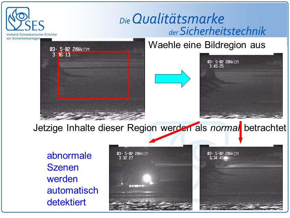 Jetzige Inhalte dieser Region werden als normal betrachtet abnormale Szenen werden automatisch detektiert Waehle eine Bildregion aus