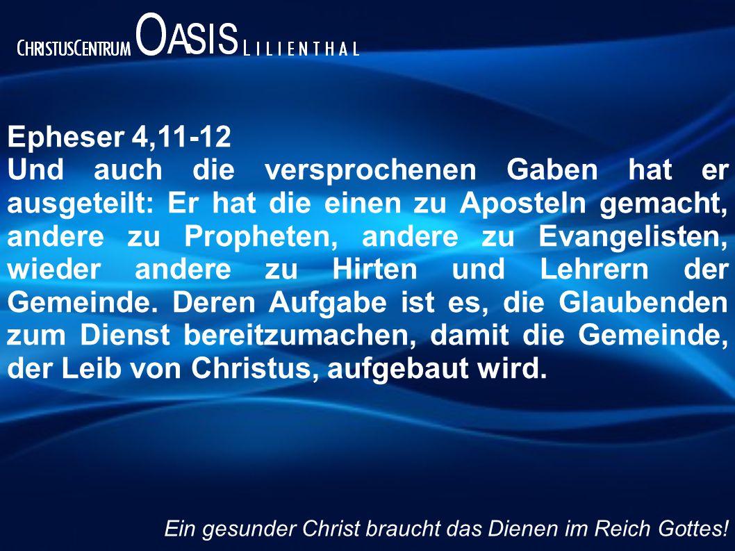 Epheser 4,11-12 Und auch die versprochenen Gaben hat er ausgeteilt: Er hat die einen zu Aposteln gemacht, andere zu Propheten, andere zu Evangelisten,