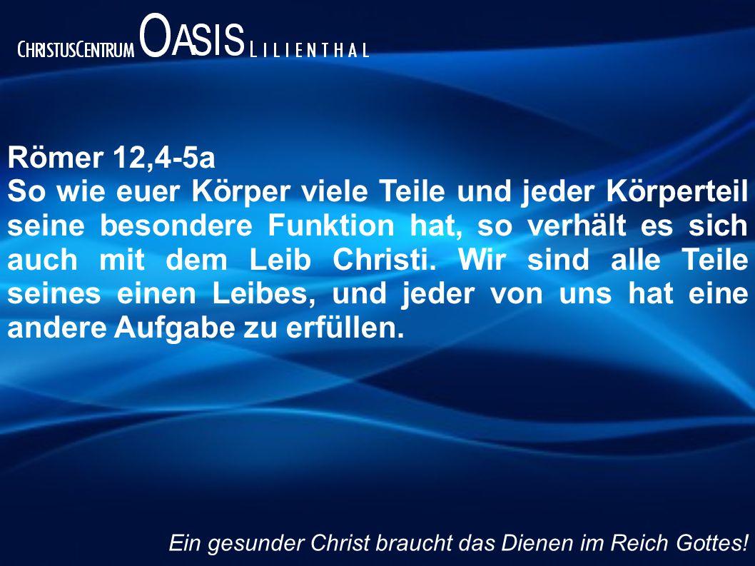 Römer 12,4-5a So wie euer Körper viele Teile und jeder Körperteil seine besondere Funktion hat, so verhält es sich auch mit dem Leib Christi. Wir sind
