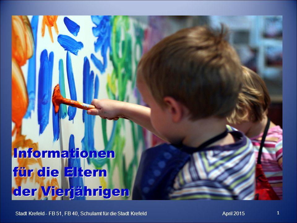 Informationen für die Eltern der Vierjährigen 1 Stadt Krefeld - FB 51, FB 40, Schulamt für die Stadt Krefeld April 2015