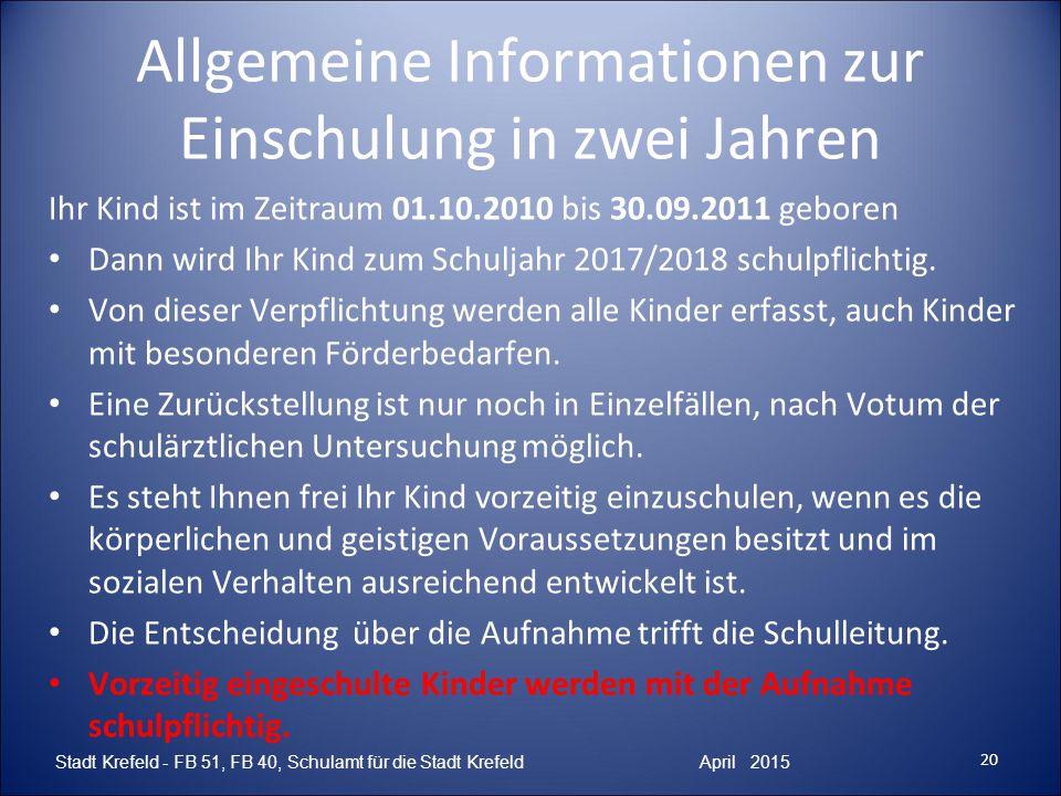 Allgemeine Informationen zur Einschulung in zwei Jahren Ihr Kind ist im Zeitraum 01.10.2010 bis 30.09.2011 geboren Dann wird Ihr Kind zum Schuljahr 20