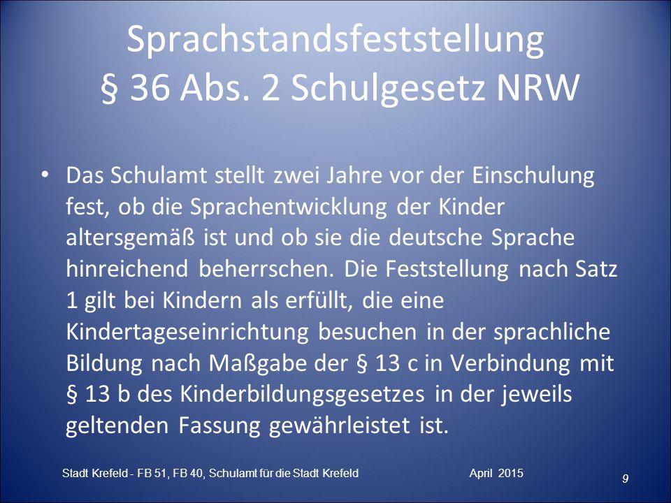 Sprachstandsfeststellung § 36 Abs. 2 Schulgesetz NRW Das Schulamt stellt zwei Jahre vor der Einschulung fest, ob die Sprachentwicklung der Kinder alte