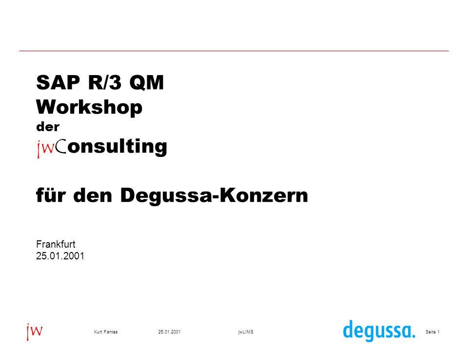 Seite 225.01.2001Kurt FantesjwLIMS jw SAP R/3 QM Workshop q Entscheidungsfaktoren für ERP-Systeme q Basiskonfigurationen ERP-System - QM q Voraussetzungen für ein integriertes SAP-LIMS q Anforderungen an ein solches LIMS q Erfolgsfaktoren für die Einführung  Entwicklungsprinzipien jw  Funktionalität jw LIMS  Aufbau jw LIMS q Diskussion