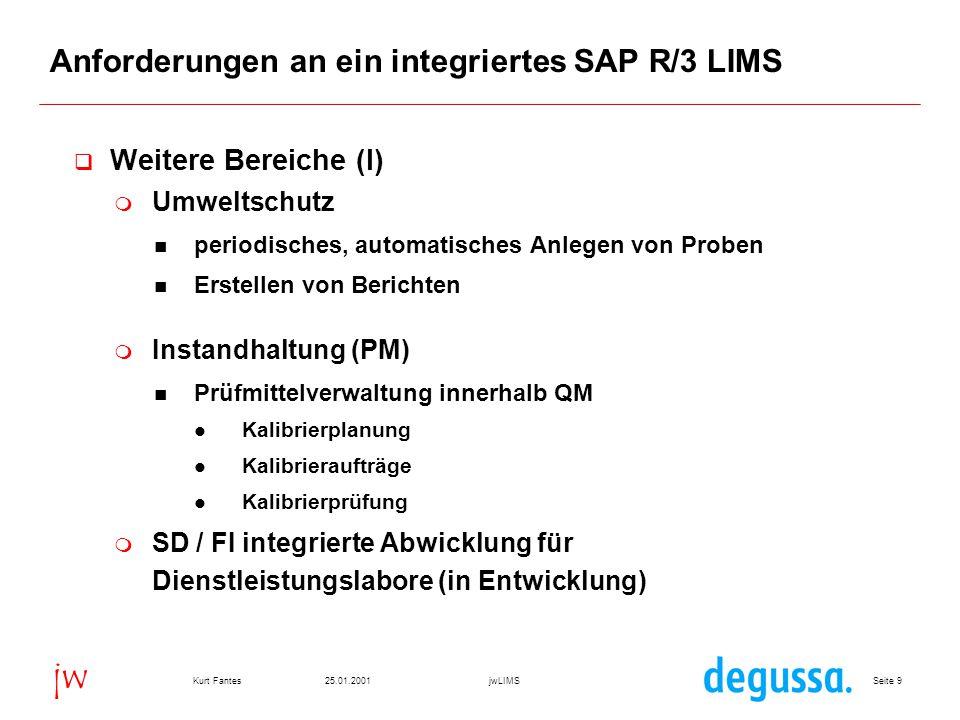 Seite 2025.01.2001Kurt FantesjwLIMS jw Aufbau jwLIMS (I) r Stammdaten in SAP Standardtabellen r Spezifikationen sind als SAP Prüfpläne zum Stoff abgebildet r alle relevanten Daten zur Spezifikation,d.h.