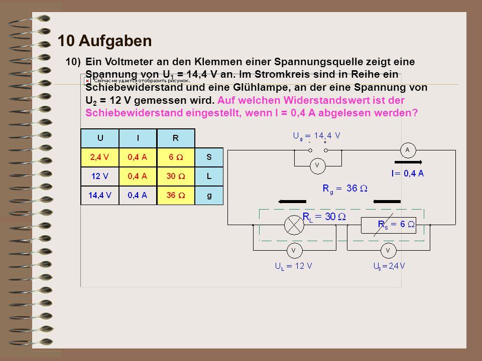 10) 10 Aufgaben Ein Voltmeter an den Klemmen einer Spannungsquelle zeigt eine Spannung von U 1 = 14,4 V an. Im Stromkreis sind in Reihe ein Schiebewid