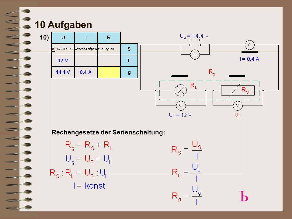 10) 10 Aufgaben Ein Voltmeter an den Klemmen einer Spannungsquelle zeigt eine Spannung von U 1 = 14,4 V an.