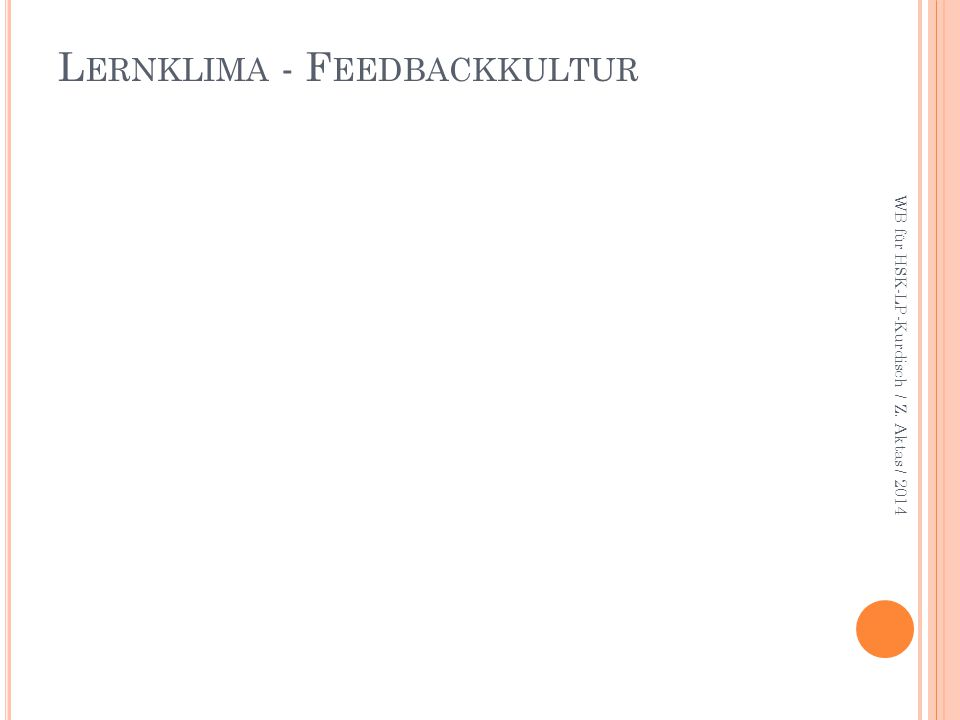 L ERNKLIMA - F EEDBACKKULTUR WB für HSK-LP-Kurdisch / Z. Aktas / 2014