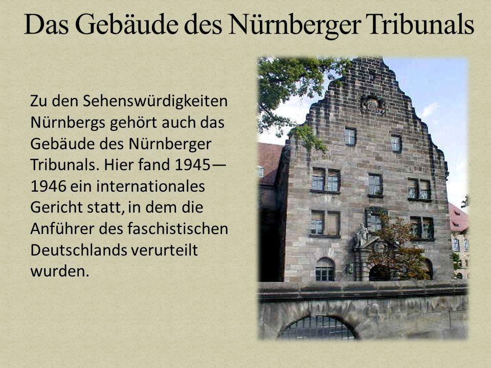 Zu den Sehenswürdigkeiten Nürnbergs gehört auch das Gebäude des Nürnberger Tribunals. Hier fand 1945— 1946 ein internationales Gericht statt, in dem d