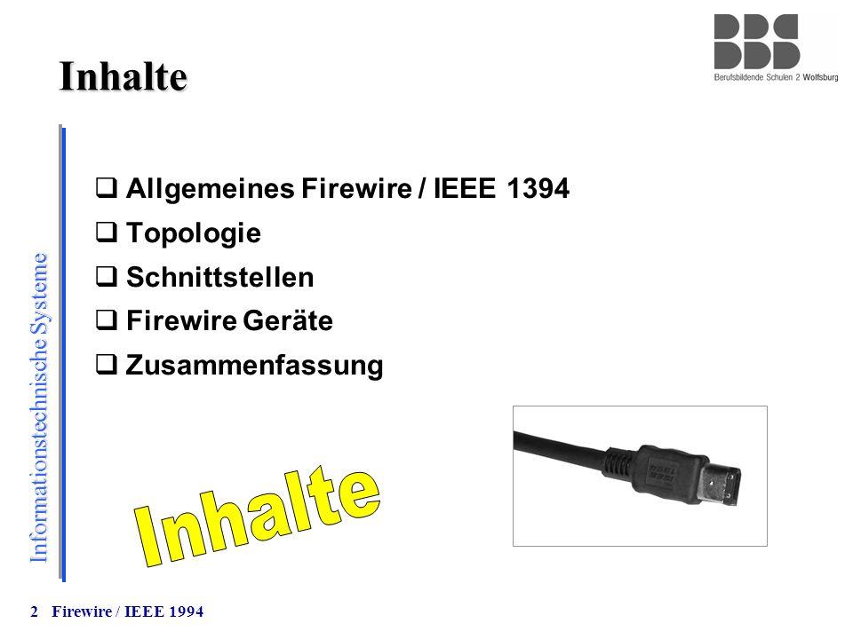 Informationstechnische Systeme 2 Inhalte  Allgemeines Firewire / IEEE 1394  Topologie  Schnittstellen  Firewire Geräte  Zusammenfassung Firewire