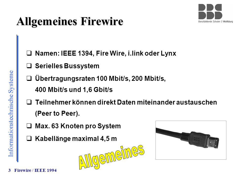 Informationstechnische Systeme 3 Allgemeines Firewire  Namen: IEEE 1394, Fire Wire, i.link oder Lynx  Serielles Bussystem  Übertragungsraten 100 Mb