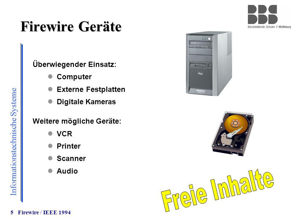 Informationstechnische Systeme 5 Firewire Geräte Überwiegender Einsatz: Computer Externe Festplatten Digitale Kameras Weitere mögliche Geräte: VCR Pri