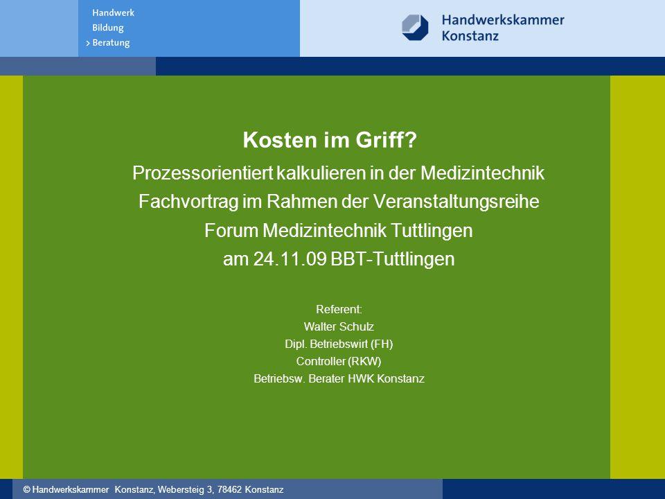 © Handwerkskammer Konstanz, Webersteig 3, 78462 Konstanz Kosten im Griff? Prozessorientiert kalkulieren in der Medizintechnik Fachvortrag im Rahmen de