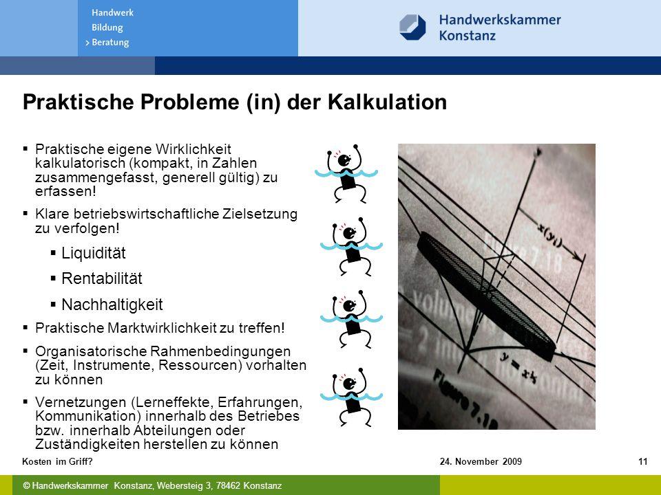 © Handwerkskammer Konstanz, Webersteig 3, 78462 Konstanz 24. November 2009Kosten im Griff?11 Praktische Probleme (in) der Kalkulation  Praktische eig
