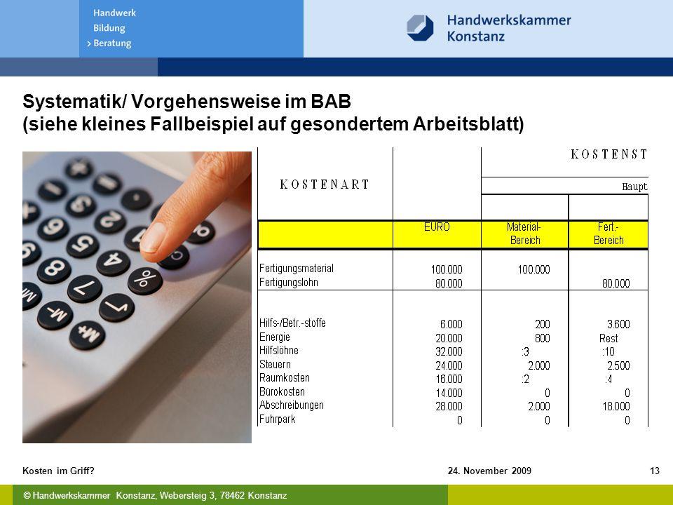 © Handwerkskammer Konstanz, Webersteig 3, 78462 Konstanz 24. November 2009Kosten im Griff?13 Systematik/ Vorgehensweise im BAB (siehe kleines Fallbeis