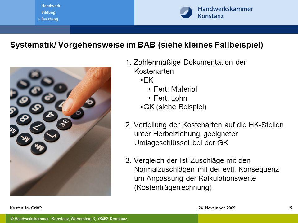© Handwerkskammer Konstanz, Webersteig 3, 78462 Konstanz 24. November 2009Kosten im Griff?15 Systematik/ Vorgehensweise im BAB (siehe kleines Fallbeis