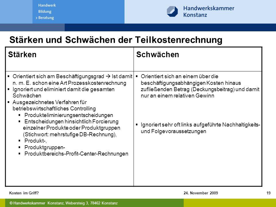 © Handwerkskammer Konstanz, Webersteig 3, 78462 Konstanz 24. November 2009Kosten im Griff?19 Stärken und Schwächen der Teilkostenrechnung StärkenSchwä
