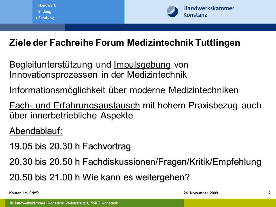 © Handwerkskammer Konstanz, Webersteig 3, 78462 Konstanz 24. November 2009Kosten im Griff?2 Ziele der Fachreihe Forum Medizintechnik Tuttlingen Beglei
