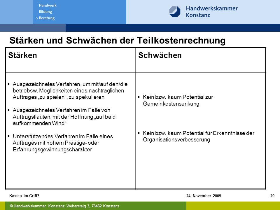 © Handwerkskammer Konstanz, Webersteig 3, 78462 Konstanz 24. November 2009Kosten im Griff?20 Stärken und Schwächen der Teilkostenrechnung StärkenSchwä