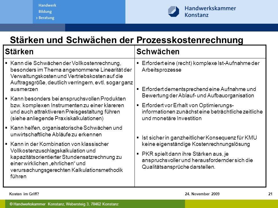 © Handwerkskammer Konstanz, Webersteig 3, 78462 Konstanz 24. November 2009Kosten im Griff?21 Stärken und Schwächen der Prozesskostenrechnung StärkenSc
