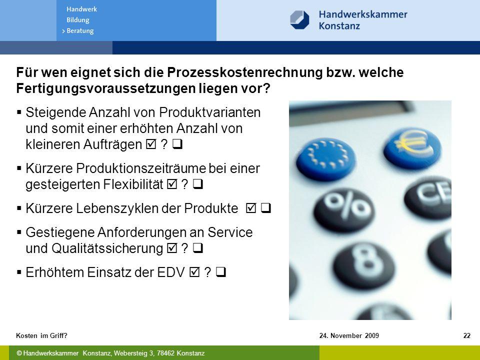 © Handwerkskammer Konstanz, Webersteig 3, 78462 Konstanz 24. November 2009Kosten im Griff?22 Für wen eignet sich die Prozesskostenrechnung bzw. welche