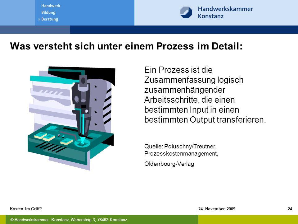 © Handwerkskammer Konstanz, Webersteig 3, 78462 Konstanz 24. November 2009Kosten im Griff?24 Was versteht sich unter einem Prozess im Detail: Ein Proz