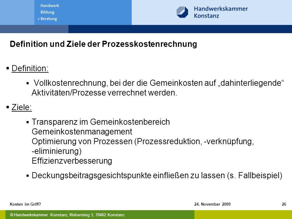 © Handwerkskammer Konstanz, Webersteig 3, 78462 Konstanz 24. November 2009Kosten im Griff?26 Definition und Ziele der Prozesskostenrechnung  Definiti