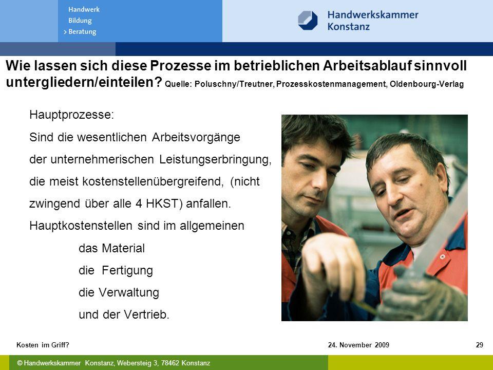 © Handwerkskammer Konstanz, Webersteig 3, 78462 Konstanz 24. November 2009Kosten im Griff?29 Wie lassen sich diese Prozesse im betrieblichen Arbeitsab