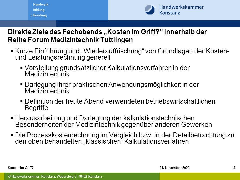 """© Handwerkskammer Konstanz, Webersteig 3, 78462 Konstanz 24. November 2009Kosten im Griff?3 Direkte Ziele des Fachabends """"Kosten im Griff?"""" innerhalb"""